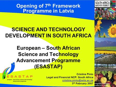 Opening of 7 th Framework Programme in Latvia SCIENCE AND TECHNOLOGY DEVELOPMENT IN SOUTH AFRICA European – South African Science and Technology Advancement.