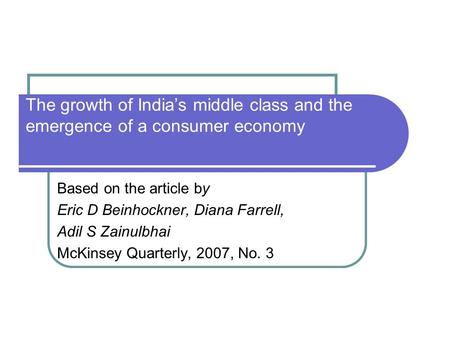 The growth of India's middle class and the emergence of a consumer economy Based on the article by Eric D Beinhockner, Diana Farrell, Adil S Zainulbhai.