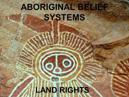 ABORIGINAL BELIEF SYSTEMS LAND RIGHTS. LAND Linked to the Dreaming. Sacred – dwelling place of elders. Aboriginal people are a part of and related to.