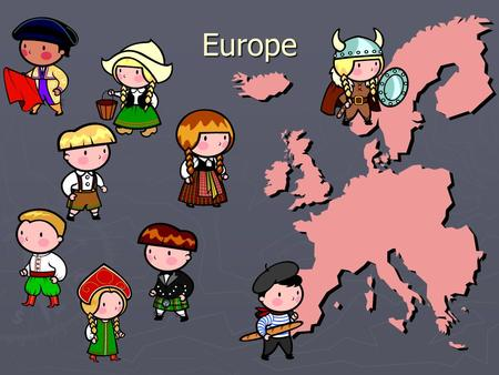 Europe Where is Europe? ► Europe is to the east of North America ► It is west of Asia ► It is north of Africa ► The Atlantic Ocean is to the west of.
