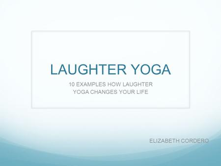 10 EXAMPLES HOW LAUGHTER YOGA CHANGES YOUR LIFE