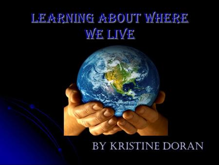Learning about where we live By Kristine Doran. There are 8 planets in our solar system. (Reference: Internet/ The Nine(8) Planets by Bill Arnet)