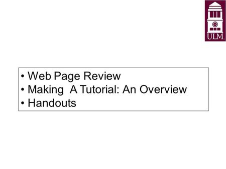 Web Page Review Making A Tutorial: An Overview Handouts.