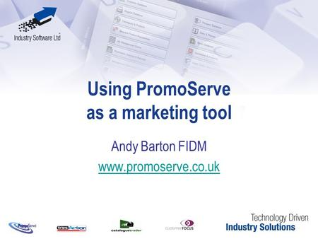 Using PromoServe as a marketing tool Andy Barton FIDM www.promoserve.co.uk.