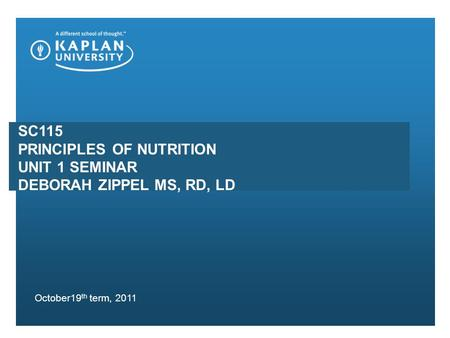SC115 PRINCIPLES OF NUTRITION UNIT 1 SEMINAR DEBORAH ZIPPEL MS, RD, LD October19 th term, 2011.