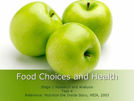 Food Choices and Health Stage 1 Research and Analysis Task 4 Reference: Nutrition the Inside Story, HEIA, 2003.