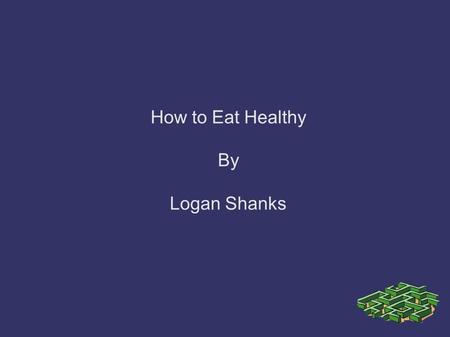 How to Eat Healthy By Logan Shanks. Key Questions What is truly essential to healthy nutrition? What types of food are healthy for the body? What are.