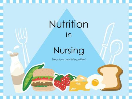 Nutrition in Nursing Steps to a healthier patient.