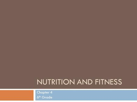 NUTRITION AND FITNESS Chapter 4 6 th Grade. Student Expectations  Identify the six main categories of nutrients  Explain how to use the Food Guide Pyramid.