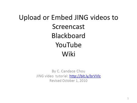 Upload or Embed JING videos to Screencast Blackboard YouTube Wiki By C. Candace Chou JING video tutorial:  Revised.