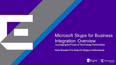 ©2014 Extreme Networks, Inc. All rights reserved. Microsoft Skype for Business Integration Overview Leveraging the Power of Technology Partnerships Niels.