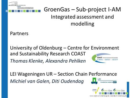 / GroenGas – Sub-project I-AM Integrated assessment and modelling Partners University of Oldenburg –