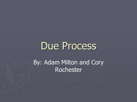Due Process By: Adam Milton and Cory Rochester. 5 th Ammendment ► No person shall be held to answer for a capital, or otherwise infamous crime, unless.