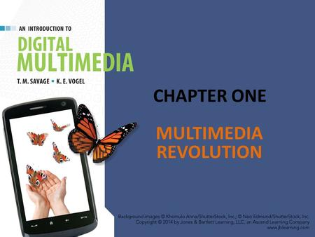CHAPTER ONE MULTIMEDIA REVOLUTION. Chapter Highlights Nature of a revolution. Definition of modern multimedia. – Forms of multimedia. Origins of multimedia.