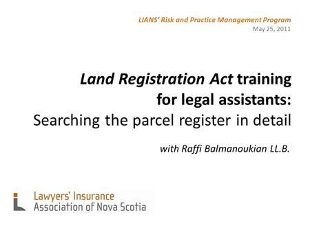 Land Registration Act training for legal assistants: Searching the parcel register in detail with Raffi Balmanoukian LL.B. LIANS' Risk and Practice Management.