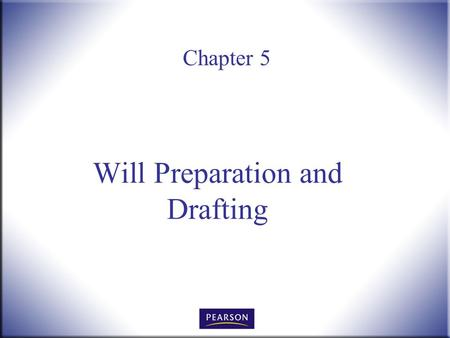 Chapter 5 Will Preparation and Drafting. Wills, Trusts, and Estates Administration, 3e Herskowitz 2 © 2011, 2007, 2001 Pearson Higher Education, Upper.