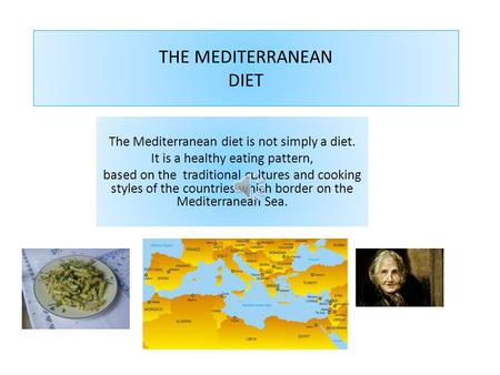 THE MEDITERRANEAN DIET The Mediterranean diet is not simply a diet. It is a healthy eating pattern, based on the traditional cultures and cooking styles.