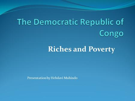 Riches and Poverty Presentation by Hebdavi Muhindo.