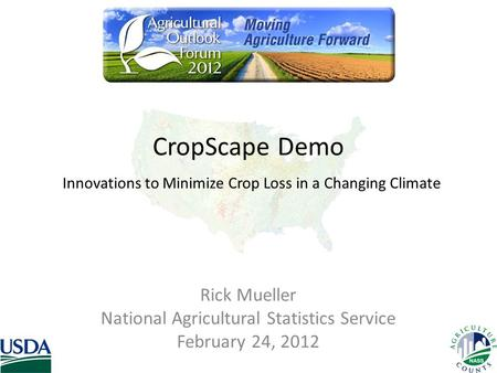 CropScape Demo Innovations to Minimize Crop Loss in a Changing Climate Rick Mueller National Agricultural Statistics Service February 24, 2012.