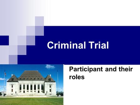 "Criminal Trial Participant and their roles. Judge ""Trier of Law"" Admissibility of evidence Interprets/explains the law Instructs jury on the law/their."