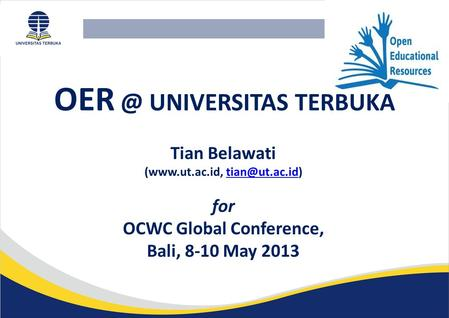 UNIVERSITAS TERBUKA Tian Belawati (www.ut.ac.id, for OCWC Global Conference, Bali, 8-10 May 2013.