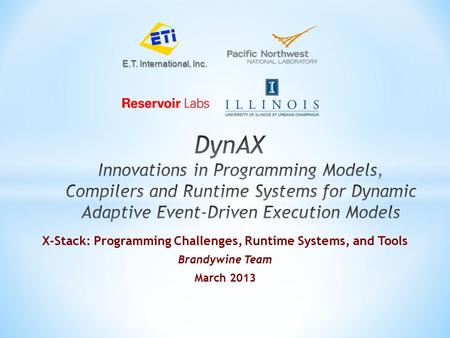 ET E.T. International, Inc. X-Stack: Programming Challenges, Runtime Systems, and Tools Brandywine Team March 2013.
