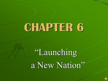"CHAPTER 6 ""Launching a New Nation"" a New Nation"""