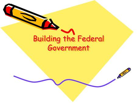 Building the Federal Government Focus Question How did debate over the role of government lead to the formation of political parties?