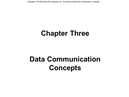 Copyright © The McGraw-Hill Companies, Inc. Permission required for reproduction or display. Chapter Three Data Communication Concepts.