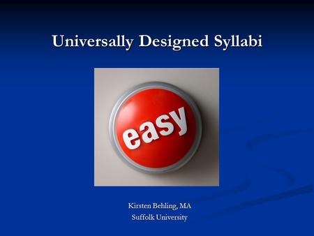 Universally Designed Syllabi Kirsten Behling, MA Suffolk University.