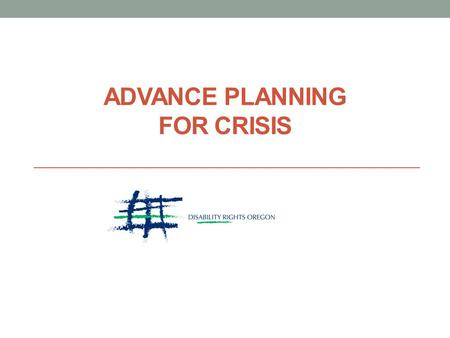 ADVANCE PLANNING FOR CRISIS. Today's Topics Background Legal Framework Practical Suggestions Q&A.