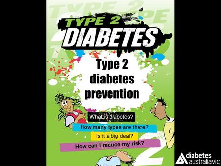 Type 2 diabetes prevention What is diabetes? How many types are there? How can I reduce my risk? Is it a big deal?