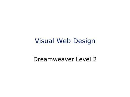 Visual Web Design Dreamweaver Level 2. Hospitality Restrooms Food and Drink Turn cell phones off or set to vibrate Smoking Comfort Breaks Class Hours.