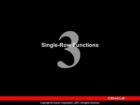 3 Copyright © Oracle Corporation, 2001. All rights reserved. Single-Row Functions.