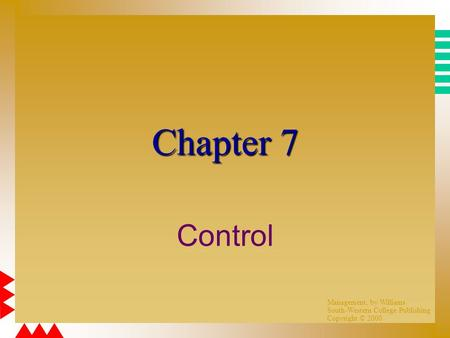 Management, by Williams South-Western College Publishing Copyright © 2000 Chapter 7 Control.