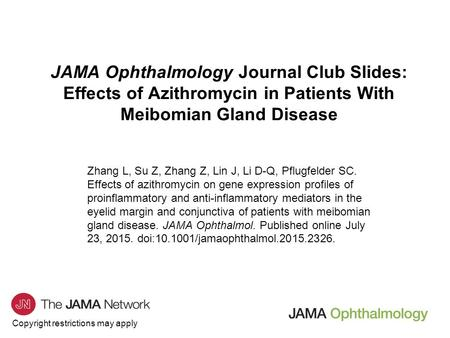 Copyright restrictions may apply JAMA Ophthalmology Journal Club Slides: Effects of Azithromycin in Patients With Meibomian Gland Disease Zhang L, Su Z,