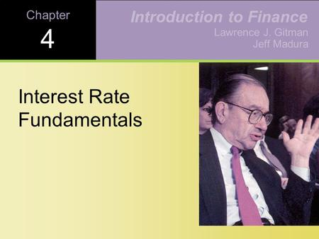 Chapter 4 Interest Rate Fundamentals Lawrence J. Gitman Jeff Madura Introduction to Finance.