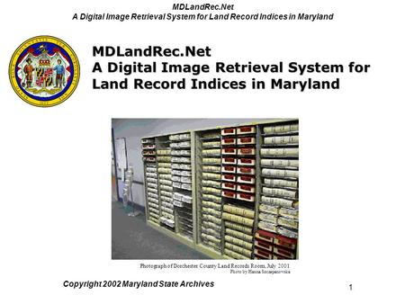 MDLandRec.Net A Digital Image Retrieval System for Land Record Indices in Maryland 1 Copyright 2002 Maryland State Archives Photograph of Dorchester County.