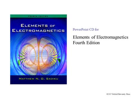 ©2007 Oxford University Press. PowerPoint CD for Elements of Electromagnetics Fourth Edition.