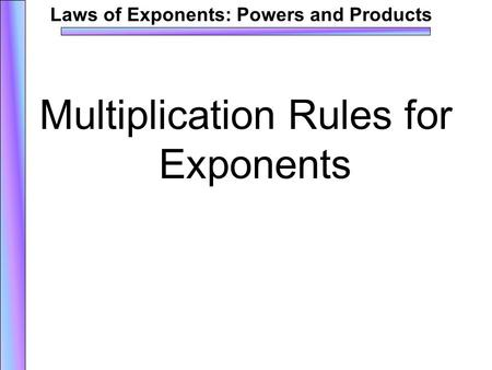 Copyright © by Holt, Rinehart and Winston. All Rights Reserved. Laws of Exponents: Powers and Products Multiplication Rules for Exponents.