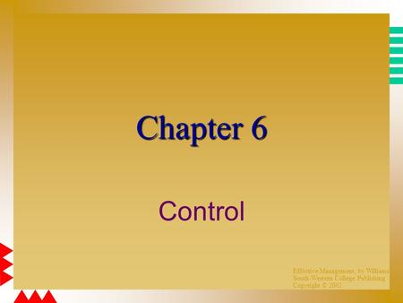 Effective Management, by Williams South-Western College Publishing Copyright © 2002 Chapter 6 Control.