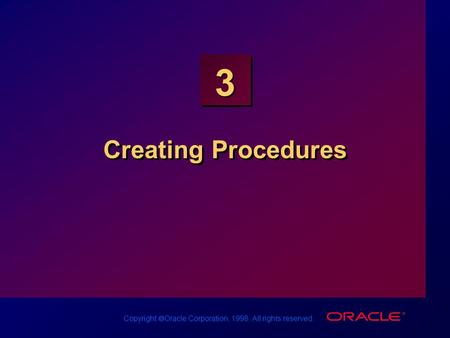 Copyright  Oracle Corporation, 1998. All rights reserved. 3 Creating Procedures.