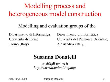 Pisa, 11/25/2002Susanna Donatelli1 Modelling process and heterogeneous model construction Susanna Donatelli Modelling and evaluation groups.