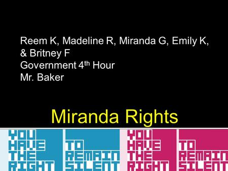Reem K, Madeline R, Miranda G, Emily K, & Britney F Government 4 th Hour Mr. Baker.