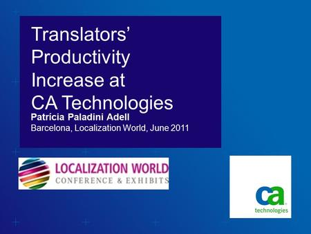 Translators' Productivity Increase at CA Technologies Barcelona, Localization World, June 2011 Patrícia Paladini Adell.