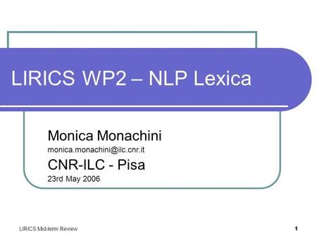 LIRICS Mid-term Review 1 LIRICS WP2 – NLP Lexica Monica Monachini CNR-ILC - Pisa 23rd May 2006.