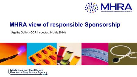 . (Agathe Guillot - GCP Inspector, 14 July 2014) MHRA view of responsible Sponsorship.