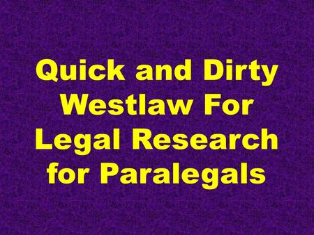 Quick and Dirty Westlaw For Legal Research for Paralegals.
