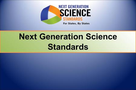 Next Generation Science Standards. Building on the Past; Preparing for the Future 7/2011 – April 2013 1/2010 - 7/2011 1990s 1990s-2009 Phase IIPhase I.