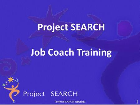 Project SEARCH Job Coach Training Project SEARCH copyright 1.